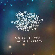 Less stuff more heart