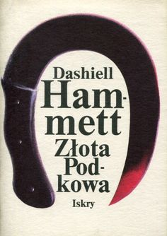 """""""Złota Podkowa"""" Dashiell Hammett Translated by Wacław Niepokólczycki Cover by Wiesław Rosocha Published by Wydawnictwo Iskry 1988"""