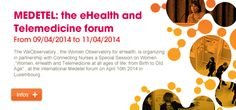"""MEDETEL: the eHealth and Telemedicine forum  The WeObservatory, the Women Observatory for eHealth, is organising, in partnership with Connecting Nurses, a Special Session on Women: """"Women, eHEalth, and Telemedicine at all ages of life: from Birth to Old Age"""", at the international Medetel forum on April 10th 2014 in Luxembourg."""