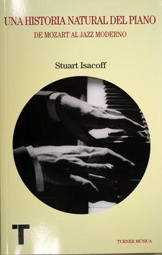 Una historia natural del piano : de Mozart al jazz moderno / Stuart Isacoff. + info: http://www.turnerlibros.com/Ent/Products/ProductDetail.aspx?ID=468