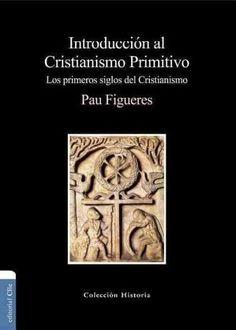 Introduccion al cristianismo primitivo/ Introduction to Early Christianity: Los primeros siglos del cristianismo ...