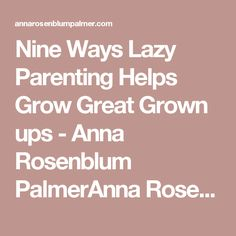 Nine Ways Lazy Parenting Helps Grow Great Grown ups - Anna Rosenblum PalmerAnna Rosenblum Palmer