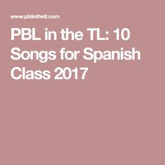 PBL in the TL: 10 Songs for Spanish Class 2017