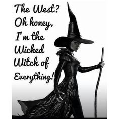 I'm the witch of everything..