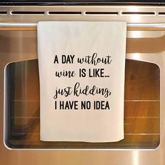 Flour Sack Tea Towel - a DAY WITHOUT WINE is like... just kidding, I have no idea