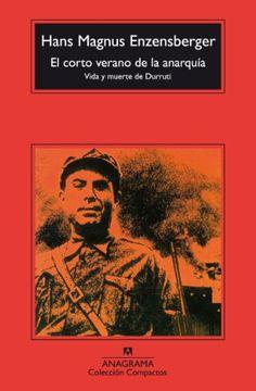 El corto verano de la anarquía: Vida y muerte de Durruti (Compactos Anagrama) de Hans Magnus Enzensberger