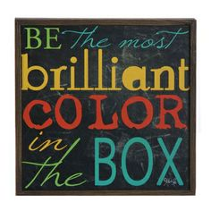 "RAZ Be Brilliant Sign  Multicolored Made of Fir Measures 13"" X 13""  Chalkboard type sign with words ""Be the most brilliant color in the box"" Print has a used chalkboad like look."