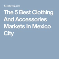 The 5 Best Clothing And Accessories Markets In Mexico City