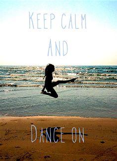Keep calm and dance on!!!!!