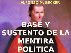 BASE Y SUSTENTO DE LA MENTIRA POLÍTICA .- by Alfonso M. Becker | WRITE IN THE GLOBAL JUNGLE