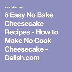 6 Easy No Bake Cheesecake Recipes - How to Make No Cook Cheesecake - Delish.com