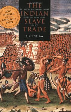 The Indian Slave Trade: The Rise of the English Empire in the American South, 1670-1717   by Alan Gallay