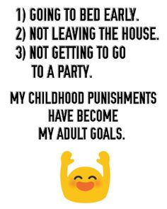 My childhood punishments have become my adult goals!