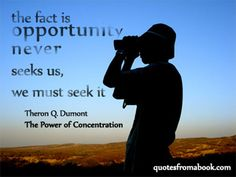 Theron Q. Dumont Power of Concentration: Seek it #quotes #bookquotes #inspiration #motivation