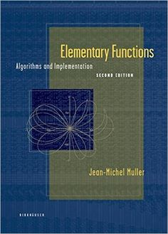Elementary Functions: Algorithms and Implementation Edition by Jean-Michel Muller (Author) Jean Michel, Arithmetic, Inventions, Texts, Presentation, Success, Author, Ads, Books