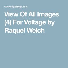View Of All Images (4) For Voltage by Raquel Welch