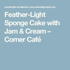 Feather-Light Sponge Cake with Jam & Cream – Corner Café