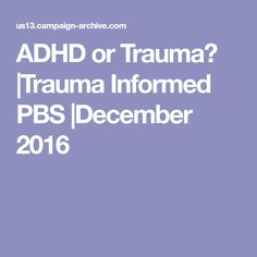 ADHD or Trauma?  Trauma Informed PBS  December 2016