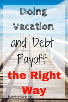 Taking a vacation while trying to get serious about debt payoff can seem counterintuitive. In this article find out why you should take vacation even while trying to pay off debt. http://frametofreedom.com/vacation-debt-payoff-right-way/