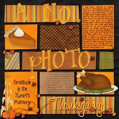 Thanksgiving scrapbook layout- I could use this idea for all those events where I am so caught up in family that I get very few photos by leanne