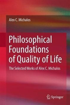 E-book. Philosophical Foundations of Quality of Life: The Selected Works of Alex C. Michalos.
