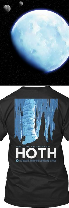 Visit the Ice Caves of HOTH.  A public service message from the imperial department of parks and wildlife.  Printed on a premium tee for a limited time!   Click on image to get yours.