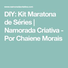 DIY: Kit Maratona de Séries   Namorada Criativa - Por Chaiene Morais