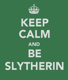 Gotta show my house pride :) (Keep Calm and Be Slytherin)