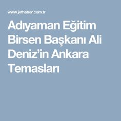 Adıyaman Eğitim Birsen Başkanı Ali Deniz'in Ankara Temasları