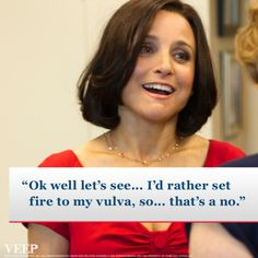 How to say NO and make people remember it vividly?  Veep. Great line.