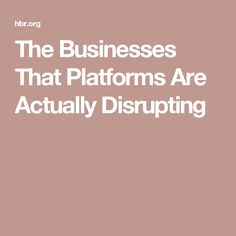 The Businesses That Platforms Are Actually Disrupting