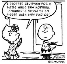 Peanuts ~ Don't Stop Believing! ~ Journey