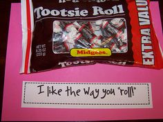 "I like the way you ""roll"", maybe the tag attached to the longer tootsie rolls, instead? Cute idea!"