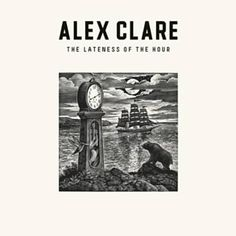 The Lateness of the Hour - Alex Clare...loving this album right now!