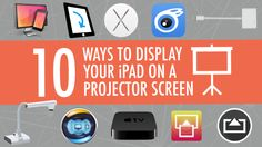 10 Ways to Display Your iPad on a Projector Screen