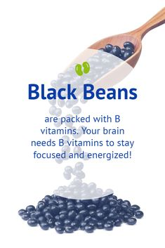 Black beans are packed with B vitamins. These will help you to stay focused and energized!