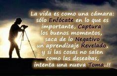 〽️ La vida es como una cámara: solo Enfócate en lo que es importante, Captura los buenos momentos, saca de lo Negativo un aprendizaje Revelado, y si las cosas no salen como las deseabas, intenta una nueva Toma...!!!