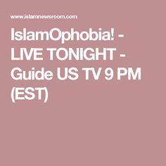 IslamOphobia! - LIVE TONIGHT - Guide US TV 9 PM (EST)