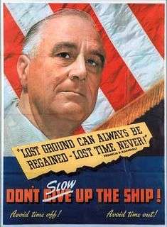 """Lost Ground Can Always Be Regained -- Lost Time Never!"" ~ WWII Merchant Marine Poster featuring President Franklin D. Roosevelt"