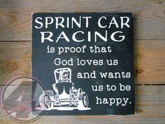 Sprint Car Racing is proof that God loves us and wants us to be happy wood sign from 4 Left Turns. #HandmadeInAmerica #Racing