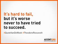 It's hard to fail but it's worse never to have tried to succeed. #QuoteVanDeWeek #TheodoreRoosevelt #AccentJobs