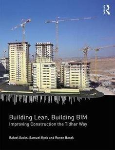 Building lean, building BIM : improving construction the Tidhar way, 2018.