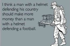 Yes! Thank you! I hate that professional athletes make as much as they do! The problem is that society values their entertainment more than military protection! Disgusting!