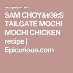 SAM CHOY'S TAILGATE MOCHI MOCHI CHICKEN recipe | Epicurious.com
