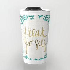 Buy Treat Yo Self – Gold & Turquoise Travel Mug by catcoq. Worldwide shipping available at Society6.com. Just one of millions of high quality products available.