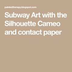 Subway Art with the Silhouette Cameo and contact paper