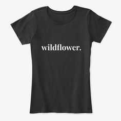 In a field of roses, be a wildflower.  Wildflower women's short and long-sleeve tees, tank tops, and mug. Auntie Gifts, Aunt T Shirts, S Mo, Trends, Comfortable Outfits, Lady, Cool T Shirts, Wild Flowers, Trendy Fashion