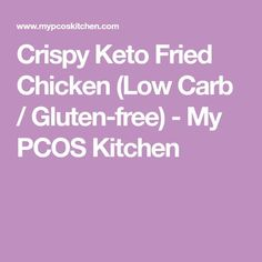 Crispy Keto Fried Chicken (Low Carb / Gluten-free) - My PCOS Kitchen