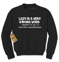 - I'm not lazy, I prefer to call it selective participation - Our funny slogan shirts create all the buzz you need for a great top Description Expression Tees brings you yet another amazing design - L