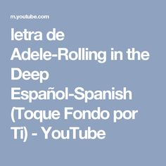 letra de Adele-Rolling in the Deep Español-Spanish (Toque Fondo por Ti) - YouTube